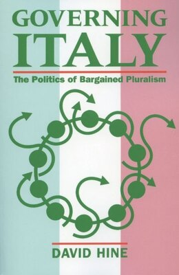 Book Governing Italy: The Politics of Bargained Pluralism by David Hine