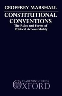 Book Constitutional Conventions: The Rules and Forms of Political Accountability by Geoffrey Marshall