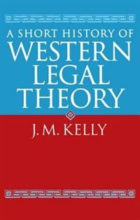 Book A Short History of Western Legal Theory by J. M. Kelly