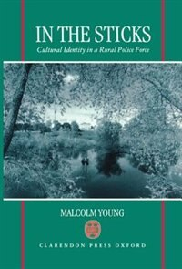 Book In the Sticks: Cultural Identity in a Rural Police Force by Malcolm Young