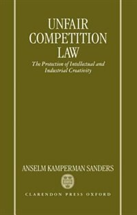 Book Unfair Competition Law: The Protection of Intellectual and Industrial Creativity by Anselm Kamperman Sanders