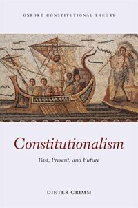 Book Constitutionalism: Past, Present, and Future by Dieter Grimm