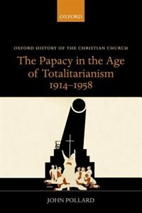 Book The Papacy in the Age of Totalitarianism, 1914-1958 by John Pollard