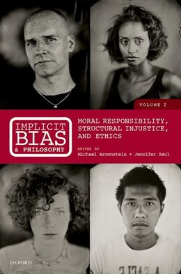 Book Implicit Bias and Philosophy, Volume 2: Moral Responsibility,  Structural Injustice, and Ethics by Michael Brownstein