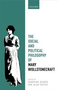 Book The Social and Political Philosophy of Mary Wollstonecraft by Sandrine Berges