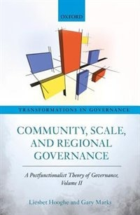 Book Community, Scale, and Regional Governance: A Postfunctionalist Theory of Governance, Volume II by Liesbet Hooghe