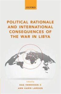 Book Political Rationale and International Consequences of the War in Libya by Dag Henriksen