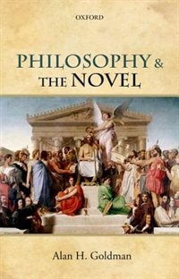 Book Philosophy and the Novel by Alan H. Goldman