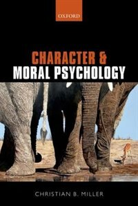 Book Character and Moral Psychology by Christian B. Miller