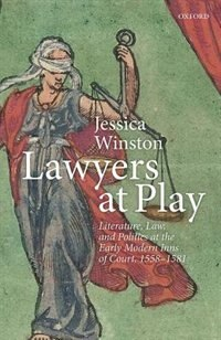 Book Lawyers at Play: Literature, Law, and Politics at the Early Modern Inns of Court, 1558-1581 by Jessica Winston