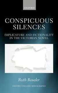 Book Conspicuous Silences: Implicature and Fictionality in the Victorian Novel by Ruth Rosaler