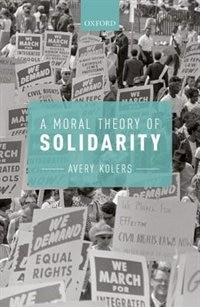 Book A Moral Theory of Solidarity by Avery Kolers