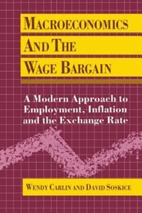 Macroeconomics and the Wage Bargain: A Modern Approach to Employment, Inflation, and the Exchange…