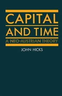 Book Capital and Time: A Neo-Austrian Theory by J. R. Hicks
