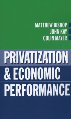 Book Privatization and Economic Performance by Matthew Bishop