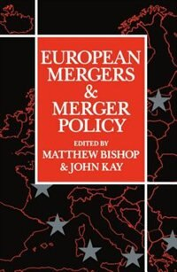 Book European Mergers and Merger Policy by Matthew Bishop