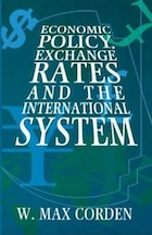 Economic Policy, Exchange Rates, and the International System