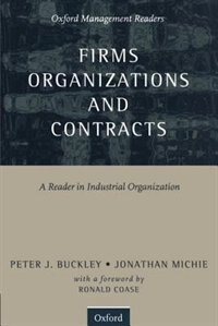 Book Firms, Organizations and Contracts: A Reader in Industrial Organization by Peter J. Buckley