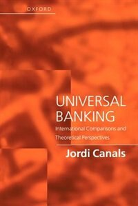 Book Universal Banking: International Comparisons and Theoretical Perspectives by Jordi Canals