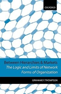 Book Between Hierarchies and Markets: The Logic and Limits of Network Forms of Organization by Grahame F. Thompson