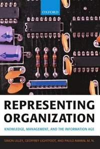 Book Representing Organization: Knowledge, Management, and the Information Age by Simon Lilley