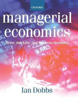 Book Managerial Economics: Firms, Markets and Business Decisions by Ian Dobbs