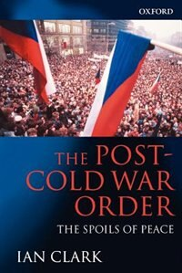 Book The Post-Cold War Order: The Spoils of Peace by Ian Clark
