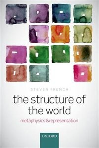 Book The Structure of the World: Metaphysics and Representation by Steven French