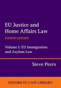 Book EU Justice and Home Affairs Law: Volume I: EU Immigration and Asylum Law by Steve Peers