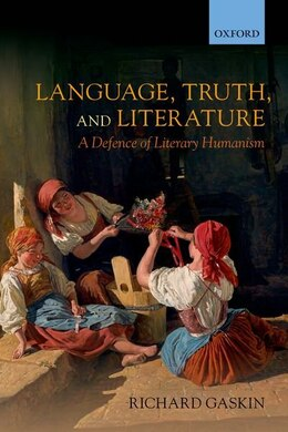 Book Language, Truth, and Literature: A Defence of Literary Humanism by Richard Gaskin