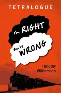 Book Tetralogue: Im Right, Youre Wrong by Timothy Williamson