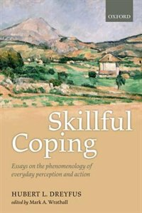 Book Skillful Coping: Essays on the phenomenology of everyday perception and action by Hubert L. Dreyfus