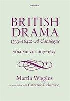British Drama 1533-1642: A Catalogue: Volume VII: 1617-1623