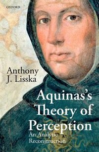 Book Aquinass Theory of Perception: An Analytic Reconstruction by Anthony J. Lisska