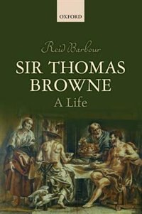 Book Sir Thomas Browne: A Life by Reid Barbour