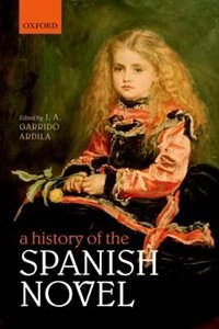 Book A History of the Spanish Novel by J. A. Garrido Ardila