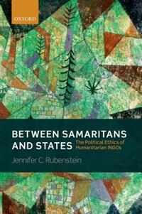 Book Between Samaritans and States: The Political Ethics of Humanitarian INGOs by Jennifer Rubenstein