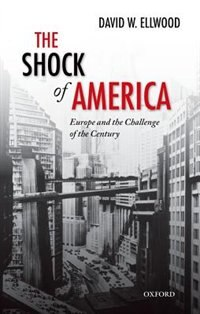 Book The Shock of America: Europe and the Challenge of the Century by David Ellwood