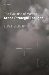 Book The Evolution of Modern Grand Strategic Thought by Lukas Milevski