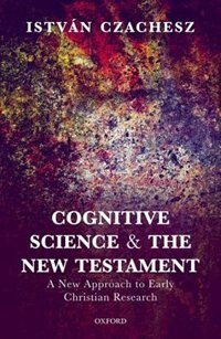 Book Cognitive Science and the New Testament: A New Approach to Early Christian Research by Istvan Czachesz