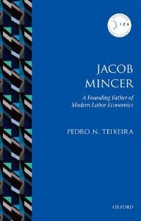 Book Jacob Mincer: The Founding Father of Modern Labor Economics by Pedro N. Teixeira