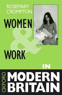 Book Women and Work in Modern Britain by Rosemary Crompton