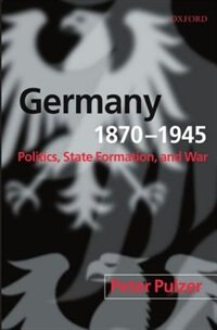 Germany, 1870-1945: Politics, State Formation, and War