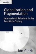 Book Globalization and Fragmentation: International Relations in the Twentieth Century by Ian Clark
