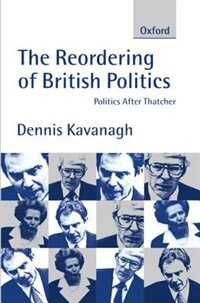 Book The Reordering of British Politics: Politics After Thatcher by Dennis Kavanagh