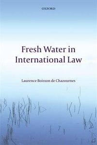 Book Fresh Water in International Law by Laurence Boisson de Chazournes