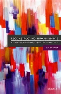 Book Reconstructing Human Rights: A Pragmatist and Pluralist Inquiry into Global Ethics by Joe Hoover