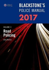 Book Blackstones Police Manual Volume 3: Road Policing 2017 by John Watson