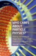 Who Cares about Particle Physics?: Making Sense of the Higgs Boson, the Large Hadron Collider and CERN by Pauline Gagnon