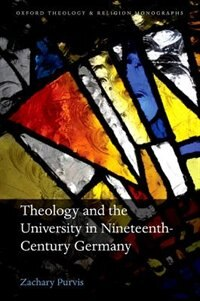 Book Theology and the University in Nineteenth-Century Germany by Zachary Purvis